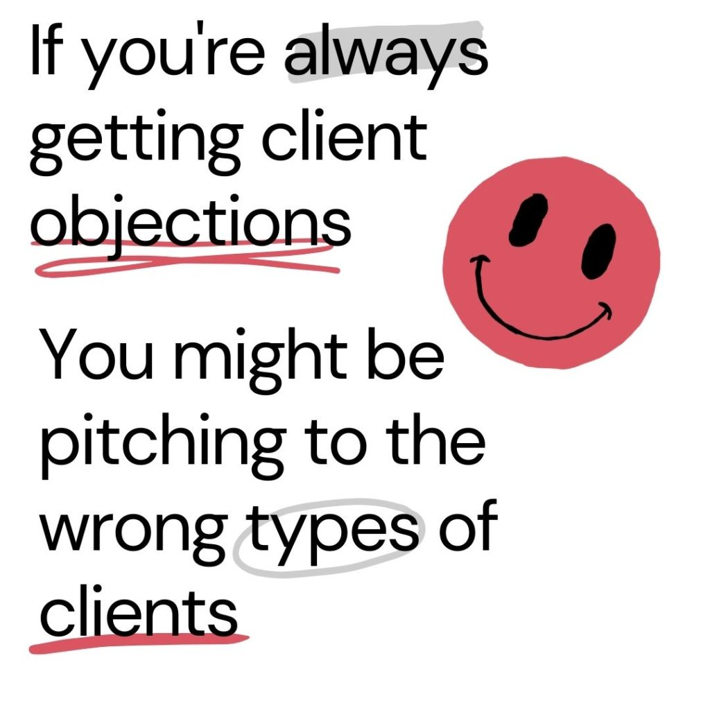 """Text that reads """"If you're always getting client objections you might be pitching to the wrong types of clients"""""""